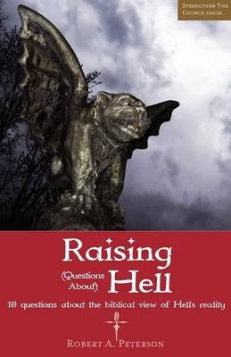Raising Questions about Hell: 10 Questions about the Biblical View of Hell's Reality (Paperback)