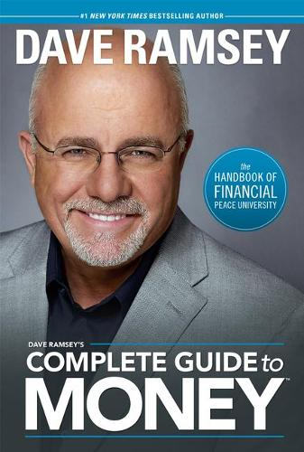Dave Ramsey's Complete Guide to Money: The Handbook of Financial Peace University (Hardback)
