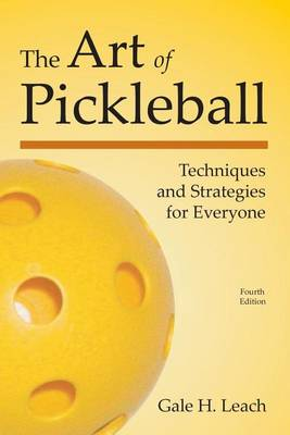 The Art of Pickleball: Techniques and Strategies for Everyone (Paperback)