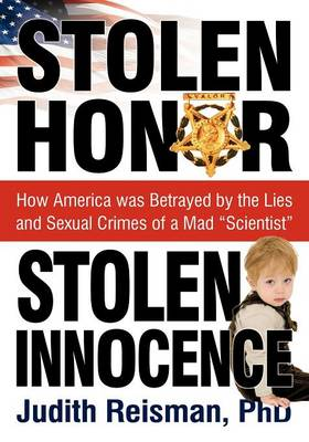 """Stolen Honor Stolen Innocence: How America Was Betrayed by the Lies and Sexual Crimes of a Mad """"Scientist"""" (Paperback)"""