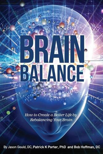 Brain Balance: How to Create a Better Life by Rebalancing Your Brain (Paperback)