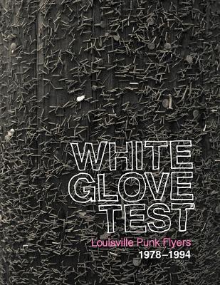 White Glove Test: Louisville Punk Flyers 1978-1994 (Hardback)