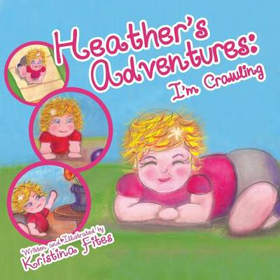 Heather's Adventures - I'm Crawling - Heather's Adventures 1 (Paperback)