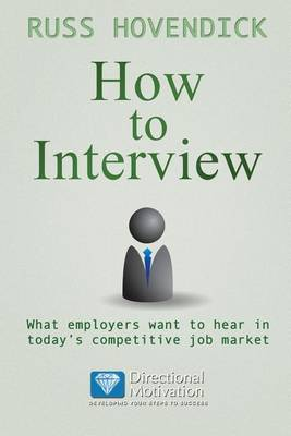 How to Interview: What Employers Want to Hear in Today's Competitive Job Market (Directional Motivation Book Series) (Paperback)