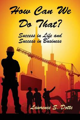 How Can We Do That? Success in Life and Success in Business (Paperback)