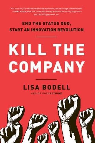 Kill the Company: End the Status Quo, Start an Innovation Revolution (Hardback)