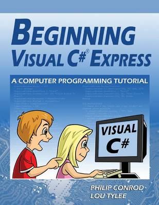 Beginning Visual C# Express: A Computer Programming Tutorial (Paperback)