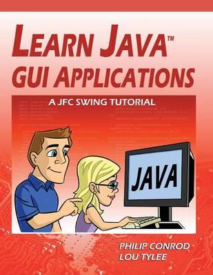 Learn Java GUI Applications: A Jfc Swing Tutorial (Paperback)