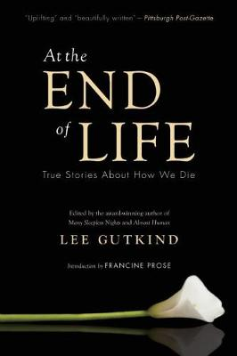 At the End of Life: True Stories About How We Die (Paperback)
