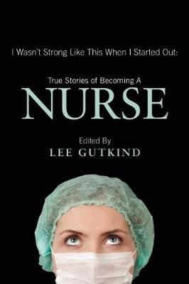I Wasn't Strong Like This When I Started Out: True Stories of Becoming a Nurse: True Stories of Becoming a Nurse (Paperback)