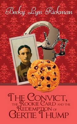 The Convict, the Rookie Card and the Redemption of Gertie Thump (Paperback)