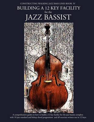 Constructing Walking Jazz Bass Lines Book IV - Building a 12 Key Facility for the Jazz Bassist: Book & MP3 Playalong (Paperback)