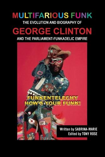 Multifarious Funk: The Evolution and Biography of George Clinton and the Parliament-Funkadelic Empire: (funkentelechy) How's Your Funk! (Paperback)