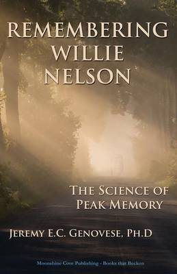 Remembering Willie Nelson: The Science of Peak Memory (Paperback)
