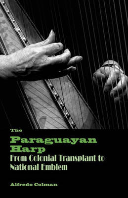 The Paraguayan Harp: From Colonial Transplant to National Emblem