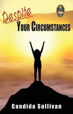 Despite Your Circumstances (Paperback)