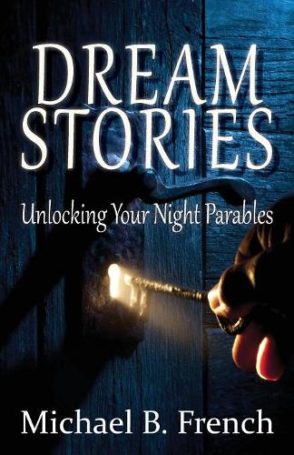 Dream Stories: Unlocking Your Night Parables (Paperback)