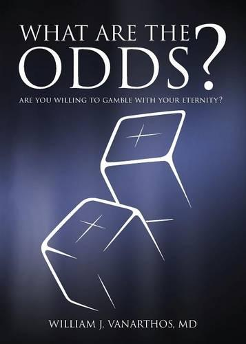 What Are the Odds?: Are You Willing to Gamble with Your Eternity? (Paperback)