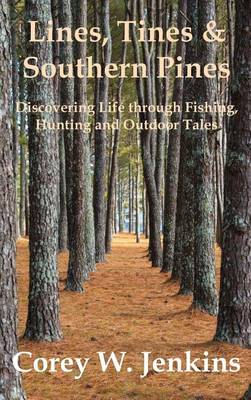 Lines, Tines & Southern Pines: Discovering Life Through Fishing, Hunting and Outdoor Tales (Hardback)