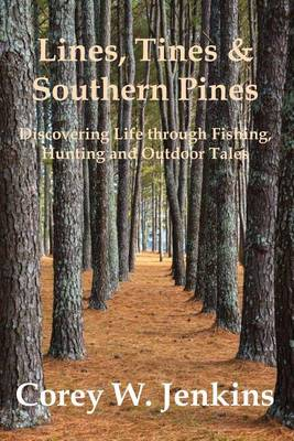 Lines, Tines & Southern Pines: Discovering Life Through Fishing, Hunting and Outdoor Tales (Paperback)