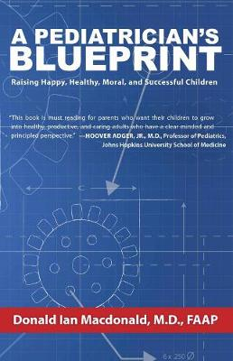 A Pediatrician's Blueprint: Raising Happy, Healthy, Moral and Successful Children (Hardback)