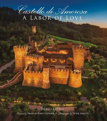 Castello di Amorosa: A Labor of Love (Hardback)