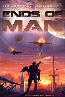 Ends of Man: The Zharmae Anthology (Paperback)