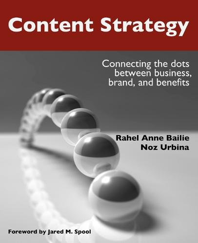 Content Strategy: Connecting the Dots Between Business, Brand, and Benefits (Paperback)
