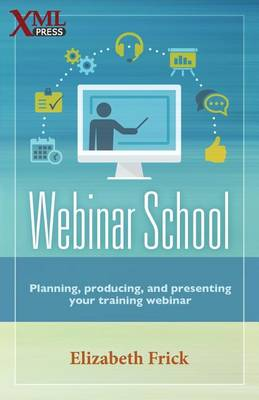 Webinar School: Planning, Producing, and Presenting Your Training Webinar (Paperback)
