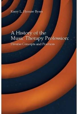A History of the Music Therapy Profession: Diverse Concepts and Practices (Paperback)