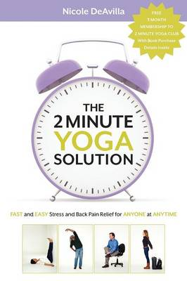 The 2 Minute Yoga Solution: Fast and Easy Stress and Back Pain Relief for Anyone at Anytime (Paperback)