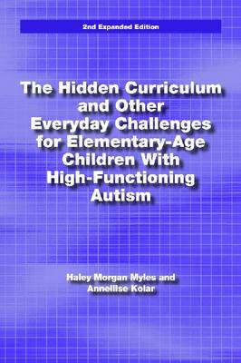 The Hidden Curriculum and Other Everyday Challenges for Elementary-age Children with High-functioning Autism (Paperback)
