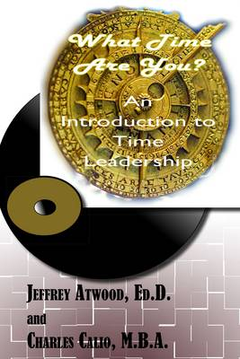 What Time Are You? an Introduction to Time Leadership (Paperback)
