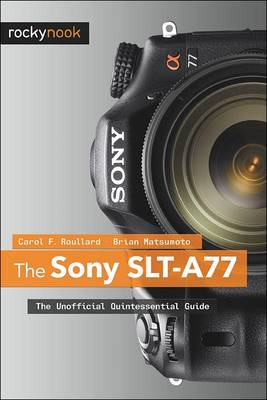 Sony SLT-A77: The Unofficial Quintessential Guide (Paperback)