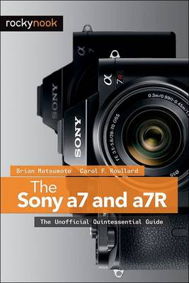 Sony a7 and a7R: The Unofficial Quintessential Guide (Paperback)