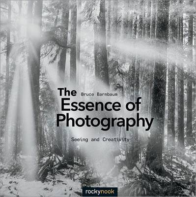 The Essence of Photography: Seeing and Creativity (Paperback)