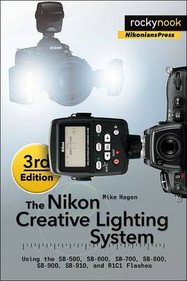 Nikon Creative Lighting System: Using the SB-500, SB-600, SB-700, SB-800, SB-900, SB-910, and R1C1 Flashes (Paperback)