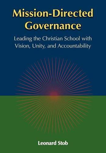 Mission-Directed Governance: Leading the Christian School with Vision, Unity, and Accountability (Paperback)