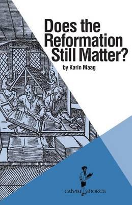 Does the Reformation Still Matter? - Calvin Shorts (Paperback)
