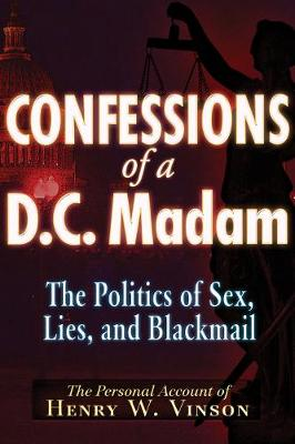 Confessions of a D.C. Madam: The Politics of Sex, Lies, and Blackmail (Paperback)