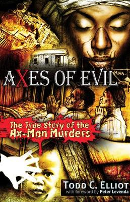 Axes of Evil: The True Story of the Ax-Man Murders (Paperback)