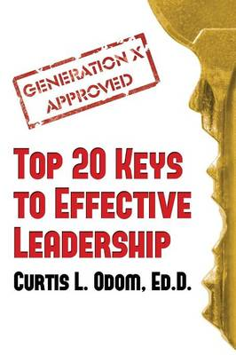 Generation X Approved - Top 20 Keys to Effective Leadership (Paperback)