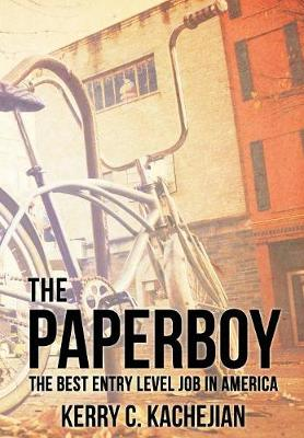 The Paperboy: The Best Entry Level Job in America (Hardback)