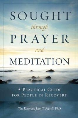 Sought Through Payer and Meditation: A Practical Guide for People in Recovery (Paperback)