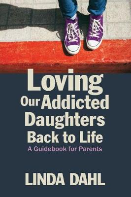 Loving Our Addicted Daughters Back to Life: A Guidebook for Parents (Paperback)