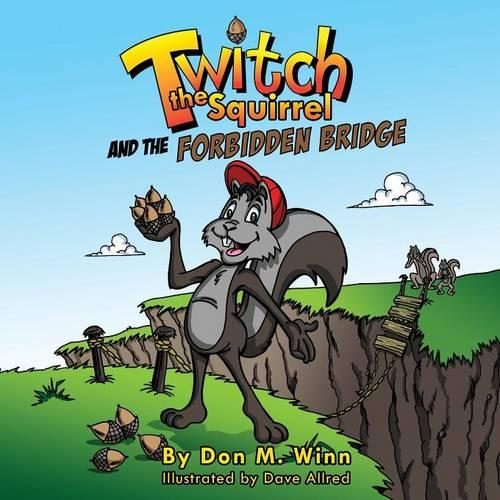 Twitch the Squirrel and the Forbidden Bridge: A Kids' Book about Squirrels, Safety, Respect and Listening Skills (Paperback)