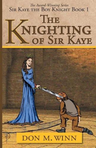 The Knighting of Sir Kaye: A Kids Adventure Book about Knights, Chivalry and a Medieval Queen (Paperback)