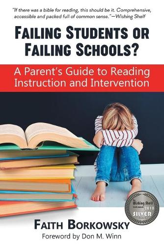 Failing Students or Failing Schools?: A Parent's Guide to Reading Instruction and Intervention (Paperback)