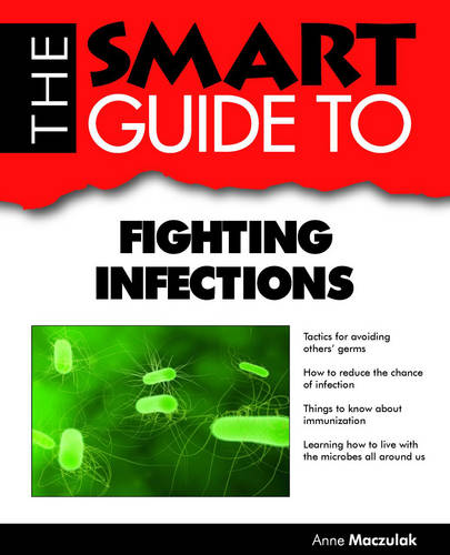 The Smart Guide to Fighting Infections: Everything You Need to Know About Fighting Infections (Paperback)