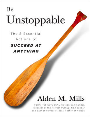 Be Unstoppable: The 8 Essential Actions to Succeed at Anything (Hardback)